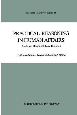 Practical Reasoning in Human Affairs: Studies in Honor of Chaim Perelman