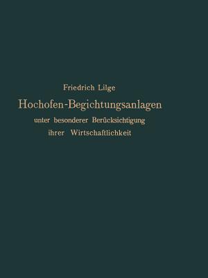 Hochofen-Begichtungsanlagen: Unter Besonderer Berucksichtigung Ihrer Wirtschaftlichkeit