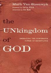 The UNkingdom of God: Embracing the Subversive Power of Repentance Book by Mark Van Steenwyk