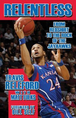 Relentless: From Redshirt to the Rock of the Jayhawks