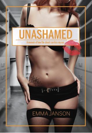 Unashamed: A memoir of how the closet can kiss my ass