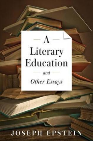 A Literary Education and Other Essays PDF Book by Joseph Epstein PDF ePub