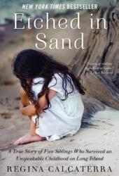 Etched in Sand: A True Story of Five Siblings Who Survived an Unspeakable Childhood on Long Island Book