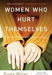 Women Who Hurt Themselves: A Book of Hope and Understanding Book by Dusty J. Miller