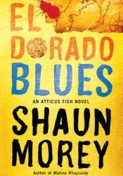 El Dorado Blues (An Atticus Fish Novel, #2). Book by Shaun Morey
