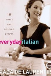 Everyday Italian: 125 Simple and Delicious Recipes Book