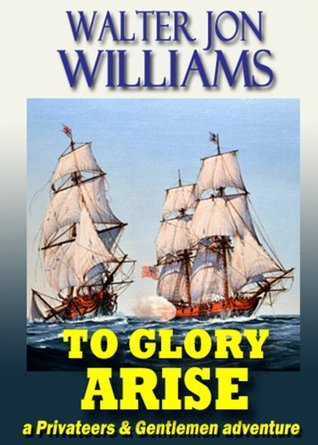 To Glory Arise (Privateers & Gentlemen #1)