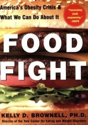 Food Fight: The Inside Story of the Food Industry, America's Obesity Crisis, and What We Can Do about It Book by Kelly D. Brownell