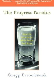 The Progress Paradox: How Life Gets Better While People Feel Worse Book by Gregg Easterbrook