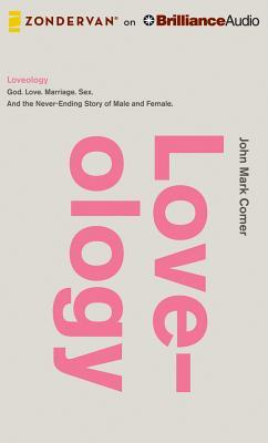 Loveology: God. Love. Marriage. Sex. And the never-ending story of male and female.