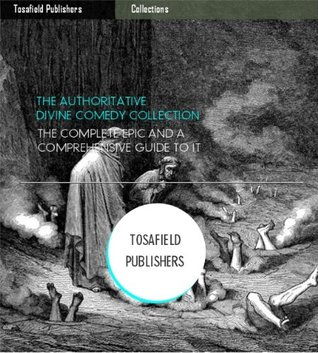 The Authoritative Divine Comedy Collection: The Complete Epic and a Comprehensive Guide to It