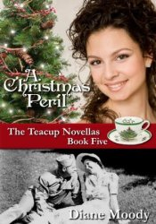 A Christmas Peril (The Teacup Novellas #5) Book by Diane Moody