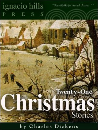 Twenty-One Christmas Stories by Charles Dickens (Twenty-One Classic Christmas Stories in One Volume)