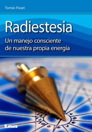 Radiestesia: Un manejo consciente de nuestra propia energía