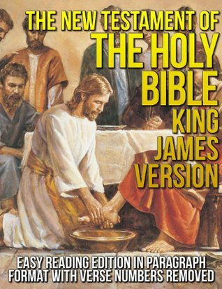 The New Testament of the Holy Bible King James Version (KJV) Easy Reading Edition in Paragraph Format [Verse Numbers Removed: Verseless Edition Jesus Christ Words in Bold and Red (Red Letter Edition)]