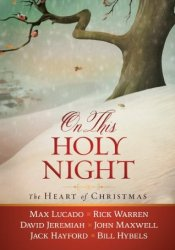 On This Holy Night: The Heart of Christmas Book by Max Lucado