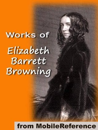 Works of Elizabeth Barrett Browning. Includes 'He Giveth His Beloved Sleep' (Illustrated), Aurora Leigh, Sonnets from the Portuguese, How Do I Love Thee and more