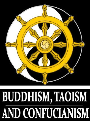 Buddhism, Taoism and Confucianism: The Ultimate Collected Works of 68 Books