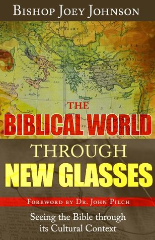 The Biblical World Through New Glasses: Seeing the Bible through its Cultural Context