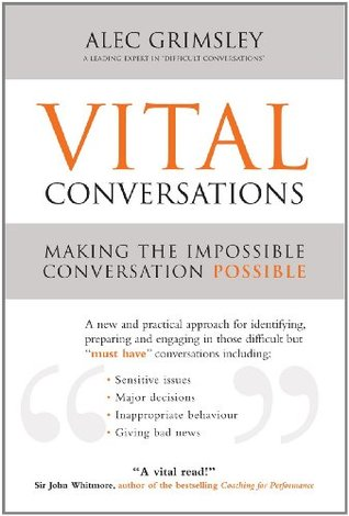 Vital Conversations: A practical approach to handling difficult conversations, managing conflict, giving feedback and influencing difficult people
