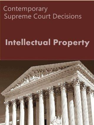 Intellectual Property: Contemporary Supreme Court Decisions