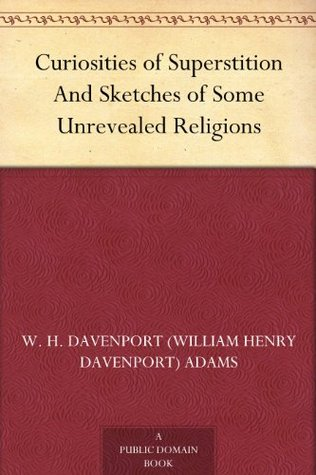 Curiosities of Superstition And Sketches of Some Unrevealed Religions