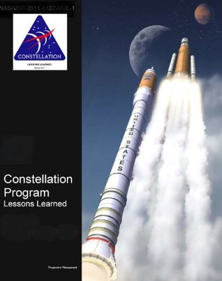 NASA's Constellation Program: Lessons Learned (Volume I and II) - Moon and Mars Exploration Program - Ares Rockets and Orion Spacecraft