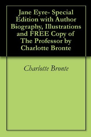 Jane Eyre- Special Edition with Author Biography, Illustrations and FREE Copy of The Professor by Charlotte Bronte