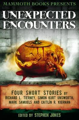 Unexpected Encounters: Four Stories by Richard L. Tierney, Simon Kurt Unsworth, Mark Samuels and Caitlin R. Kiernan