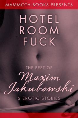 The Mammoth Book of Erotica presents The Best of Maxim Jakubowski