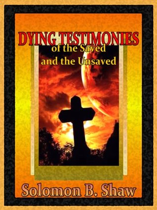 Dying Testimonies of the Saved and the Unsaved