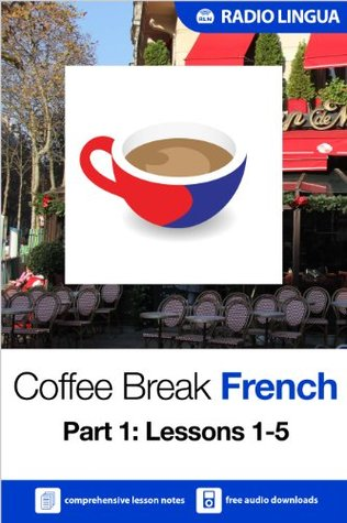 Coffee Break French 1: Lessons 1-5 - Learn French in your coffee break