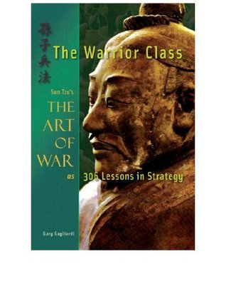 The Warrior Class: Sun Tzu's The Art of War as 306 Lesson in Strategy