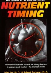 Nutrient Timing: The Future of Sports Nutrition Book by John Ivy