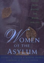 Women of the Asylum: Voices from Behind the Walls, 1840-1945 Book by Jeffrey L. Geller
