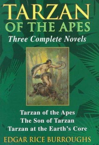 Tarzan of the Apes, Three Complete Novels: Tarzan of the Apes / The Son of Tarzan / Tarzan at the Earth's Core (Tarzan, #1, #4, #13)