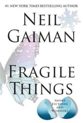 Fragile Things: Short Fictions and Wonders Book