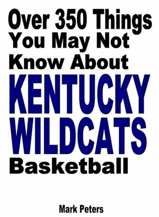 Over 350 Things You May Not Know About Kentucky Wildcats Basketball