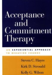 Acceptance and Commitment Therapy: An Experiential Approach to Behavior Change Book by Steven C. Hayes