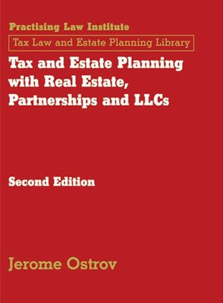 Tax and Estate Planning with Real Estate, Partnerships and LLCs (August 2010 Edition)