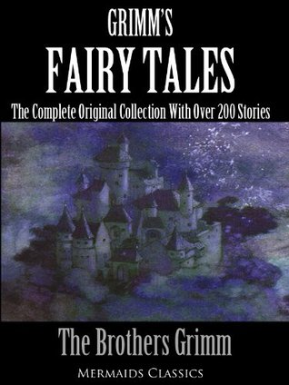 Grimm's Fairy Tales (The Complete Original Collection With Over 200 Stories. Plus an Additional 30 Illustrations)