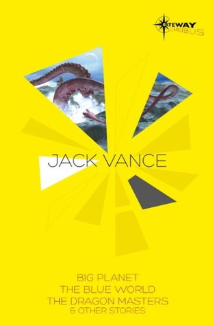Jack Vance SF Gateway Omnibus: Big Planet / The Blue World / The Dragon Masters and Other Stories