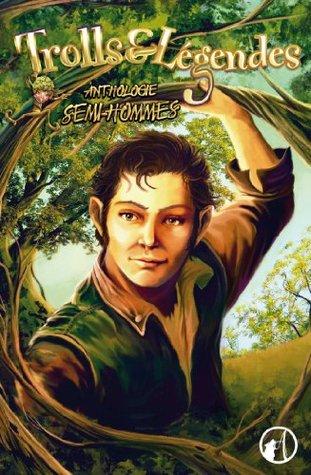 Anthologie Trolls et Légendes - Les semi-hommes