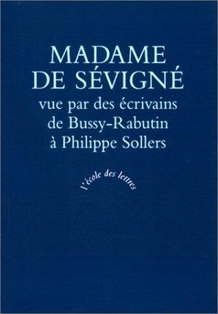 Madame de Sevigne vue par des ecrivains: De Bussy-Rabutin a Philippe Sollers (Ecole des lettres)