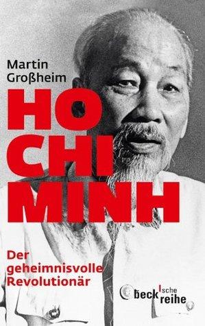 Ho Chi Minh: Der geheimnisvolle Revolutionär
