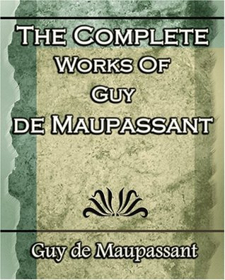 The Complete Works of Guy de Maupassant, Vol. 2 (1917): Mad, and Short Stories