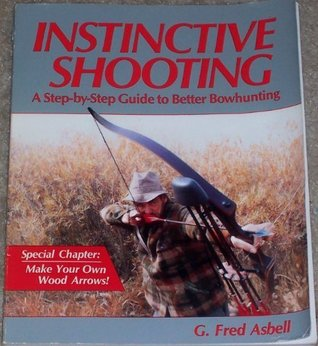 Instinctive Shooting: A Step-By-Step Guide to Better Bowhunting