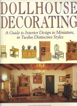 Dollhouse Decorating: A Guide to Interior Design in Miniature, in Twelve Distinctive Styles