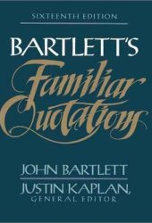 Bartlett's Familiar Quotations: A Collection of Passages, Phrases and Proverbs Traced to Their Sources in Ancient and Modern Literature Book