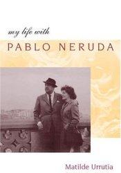 My Life with Pablo Neruda Book by Matilde Urrutia